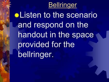 Bellringer  Listen to the scenario and respond on the handout in the space provided for the bellringer.