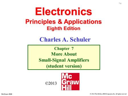 7-1 McGraw-Hill © 2013 The McGraw-Hill Companies, Inc. All rights reserved. Electronics Principles & Applications Eighth Edition Chapter 7 More About Small-Signal.