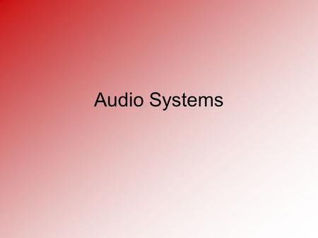 Audio Systems. Introduction Audio systems are designed to give an output frequency within the audible range for a human being (20 Hz to 20KHz). Below.