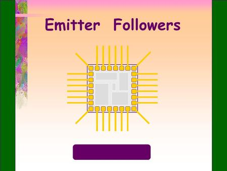 Emitter Followers. +V CC RERE R2R2 R1R1 RLRL v in The common-collector or emitter follower amplifier v out ac ground.