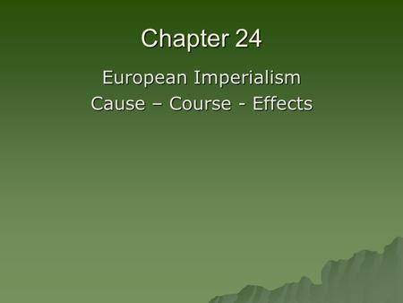 Chapter 24 European Imperialism Cause – Course - Effects.