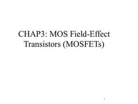 1 CHAP3: MOS Field-Effect Transistors (MOSFETs). Similarities: Amplifiers Switching devices Impedance matching circuits Differences: FETs are voltage.