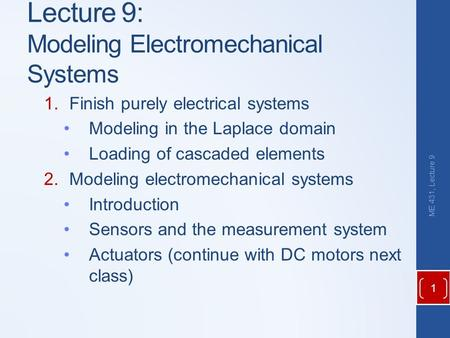 Lecture 9: Modeling Electromechanical Systems 1.Finish purely electrical systems Modeling in the Laplace domain Loading of cascaded elements 2.Modeling.