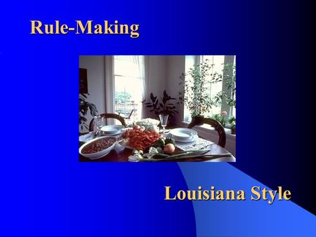 Rule-Making Louisiana Style. Administrative Procedure Act (APA) This attempts to set standards under which agencies will act, standards related to fairness.