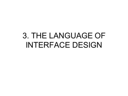 3. THE LANGUAGE OF INTERFACE DESIGN. Design decisions at different levels of visual form LevelExample Pixel. Graphic atomsA, 3 _ graphic fragmentsWord,