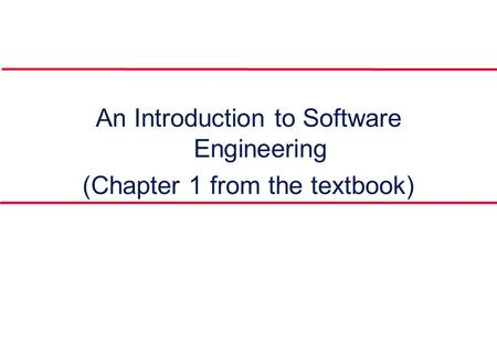 An Introduction to Software Engineering (Chapter 1 from the textbook)