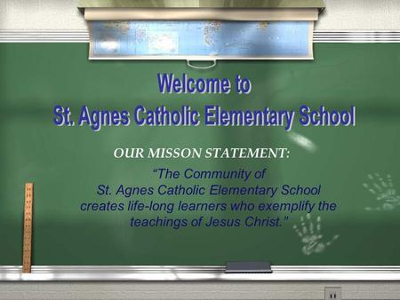 "OUR MISSON STATEMENT: ""The Community of St. Agnes Catholic Elementary School creates life-long learners who exemplify the teachings of Jesus Christ."""