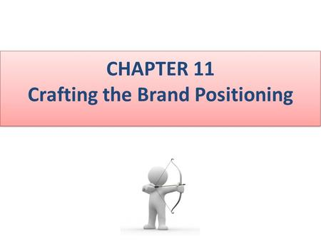 CHAPTER 11 Crafting the Brand Positioning. In this chapter I will teach you the following parameters 1.Understanding what is meant by brand positioning.
