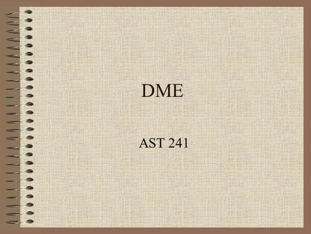 DME AST 241. DME Theory Most VOR's in the US have DME- distance measuring equipment or are co- located with a military TACAN facility which provides the.