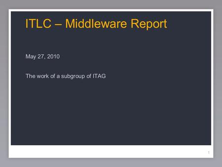 11 ITLC – Middleware Report May 27, 2010 The work of a subgroup of ITAG.
