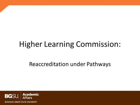 Higher Learning Commission: Reaccreditation under Pathways.
