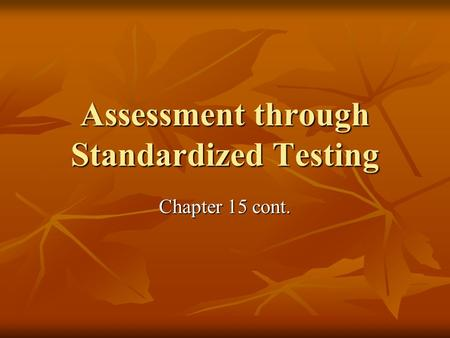 Assessment through Standardized Testing Chapter 15 cont.