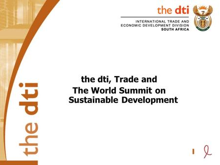 The dti, Trade and The World Summit on Sustainable Development.