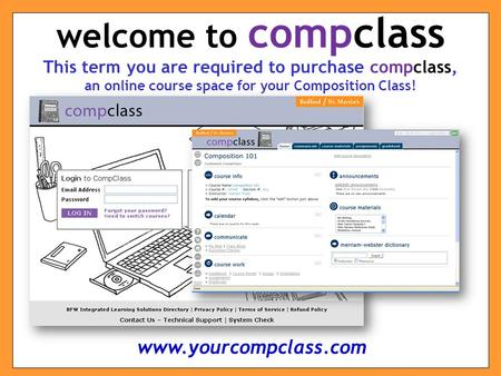 This term you are required to purchase compclass, an online course space for your Composition Class! welcome to compclass www.yourcompclass.com.
