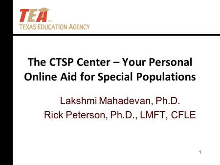 The CTSP Center – Your Personal Online Aid for Special Populations Lakshmi Mahadevan, Ph.D. Rick Peterson, Ph.D., LMFT, CFLE 1.