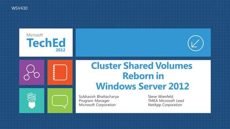 Cluster Shared Volumes Reborn in Windows Server 2012 Subhasish Bhattacharya Program Manager Microsoft Corporation WSV430 Steve Wienfeld TMEA Microsoft.