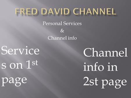Personal Services & Channel info Service s on 1 st page Channel info in 2st page.
