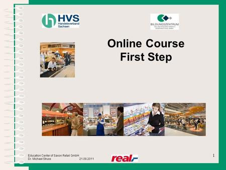 Education Center of Saxon Retail GmbH Dr. Michael Struss 21.09.2011 Online Course First Step 1.