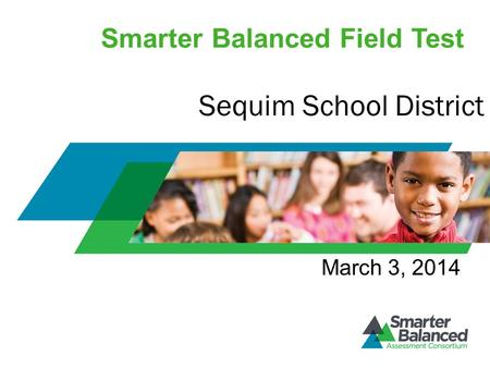 Smarter Balanced Field Test March 3, 2014 Sequim School District.