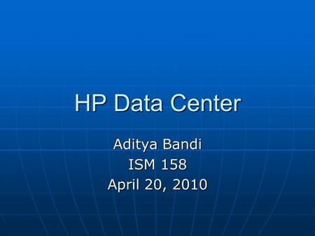 HP Data Center Aditya Bandi ISM 158 April 20, 2010.