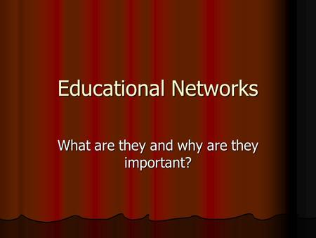 Educational Networks What are they and why are they important?