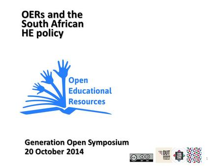1 OERs and the South African HE policy Generation Open Symposium 20 October 2014.