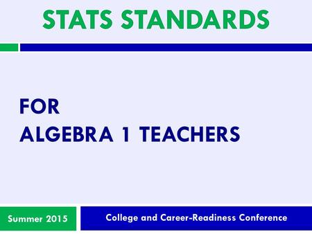 College and Career-Readiness Conference Summer 2015 FOR ALGEBRA 1 TEACHERS.
