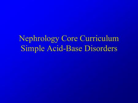 Nephrology Core Curriculum Simple Acid-Base Disorders.
