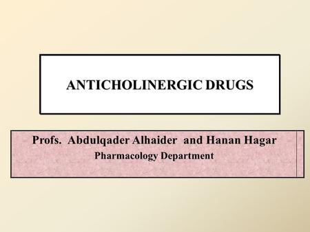 ANTICHOLINERGIC DRUGS Profs. Abdulqader Alhaider and Hanan Hagar Pharmacology Department.