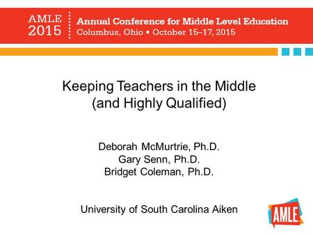 Keeping Teachers in the Middle (and Highly Qualified) Deborah McMurtrie, Ph.D. Gary Senn, Ph.D. Bridget Coleman, Ph.D. University of South Carolina Aiken.