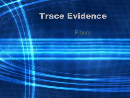 Trace Evidence Fibers. Sources Carpets, clothing, linens, furniture, insulation and rope.