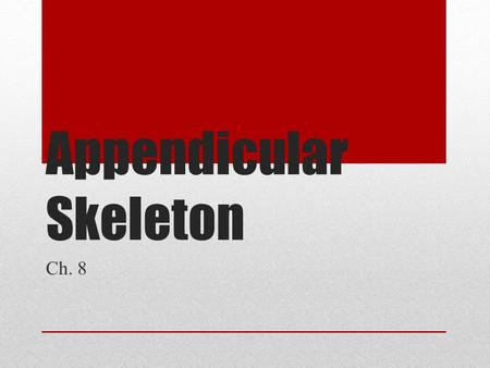 Appendicular Skeleton Ch. 8. Appendicular Skeleton 126 bones Limbs Girdles Allows us to move and manipulate objects.
