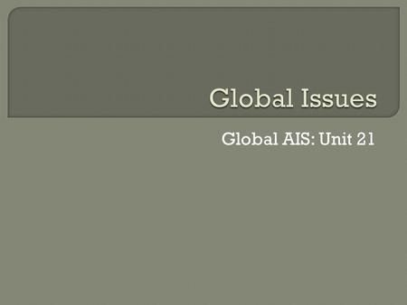 Global AIS: Unit 21.  United Nations: an international organization aimed at keeping peace in the world and provided assistance to nations in need.