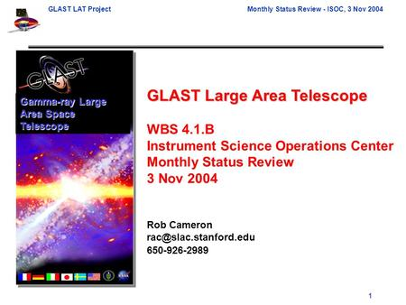 GLAST LAT ProjectMonthly Status Review - ISOC, 3 Nov 2004 1 GLAST Large Area Telescope WBS 4.1.B Instrument Science Operations Center Monthly Status Review.