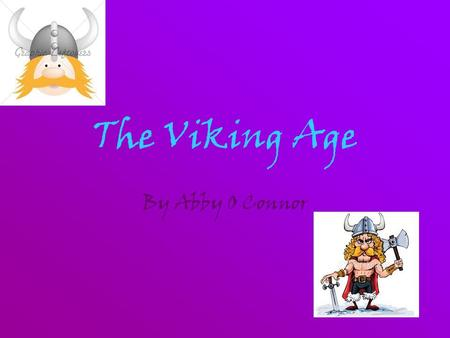 The Viking Age By Abby O Connor. Where did they come from? The Vikings came to Ireland over one thousand years ago. They came from Denmark, Norway and.
