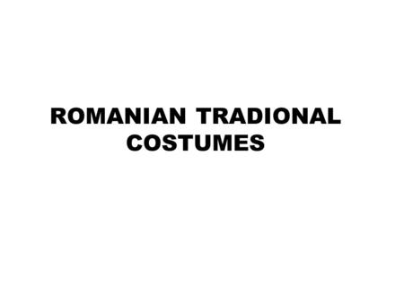 ROMANIAN TRADIONAL COSTUMES. ETHNOGRAHIC AREAS IN ROMANIA.