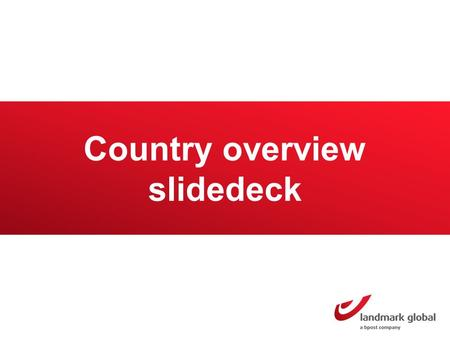 Country overview slidedeck. Purpose of this document This document contains specific country factual information, in a preformatted layout, which you.