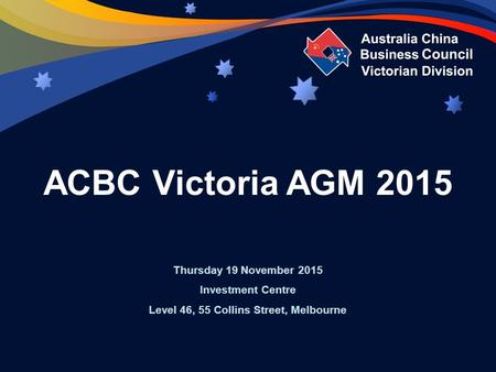 ACBC Victoria AGM 2015 Thursday 19 November 2015 Investment Centre Level 46, 55 Collins Street, Melbourne.
