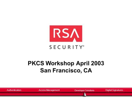 AuthenticationAccess Management Developer Solutions Digital Signatures PKCS Workshop April 2003 San Francisco, CA.