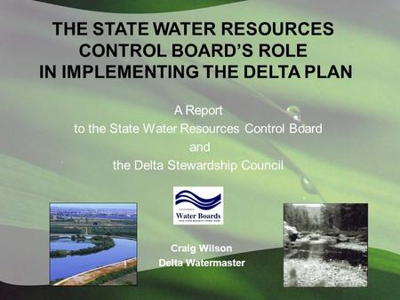 THE STATE WATER RESOURCES CONTROL BOARD'S ROLE IN IMPLEMENTING THE DELTA PLAN A Report to the State Water Resources Control Board and the Delta Stewardship.
