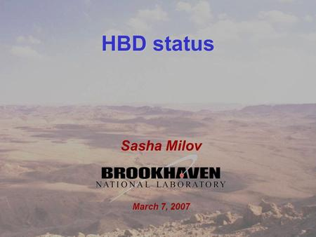 1 Sasha Milov DC meeting... March 7, 2007 HBD status Sasha Milov March 7, 2007.