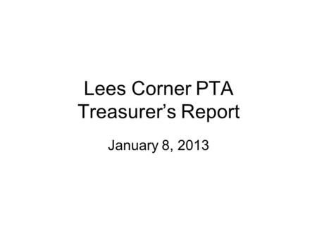 Lees Corner PTA Treasurer's Report January 8, 2013.
