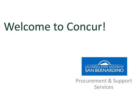 Welcome to Concur! Procurement & Support Services.