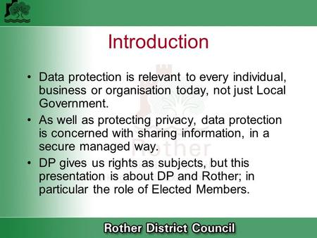 Introduction Data protection is relevant to every individual, business or organisation today, not just Local Government. As well as protecting privacy,