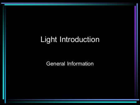 Light Introduction General Information. Light is a Wave Exactly as ocean waves, sound waves, slinky waves... Amplitude Wavelength Frequency Wave speed.