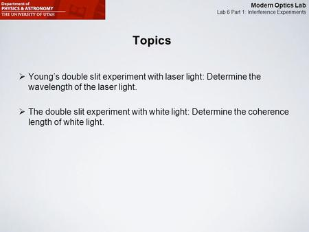 Topics Young's double slit experiment with laser light: Determine the wavelength of the laser light. The double slit experiment with white light: Determine.