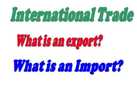 International Trade The Trade Sector of the US Growth: - In 1975, exports and imports were each approximately 8% of the U.S. economy. - In 2000, exports.