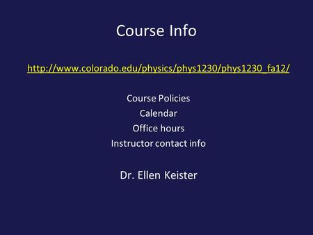 Course Info  Course Policies Calendar Office hours Instructor contact info Dr. Ellen Keister.