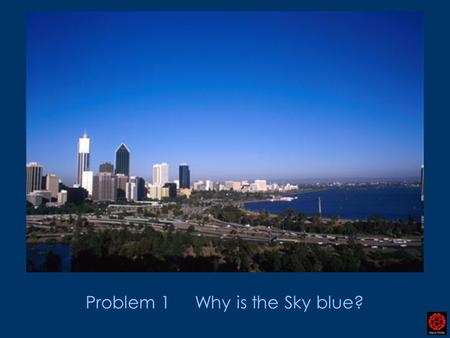 Problem 1 Why is the Sky blue?. Scattering efficiency ω 4 ∞ So the higher the frequency the stronger the scattering Blue light is much more strongly scattered.