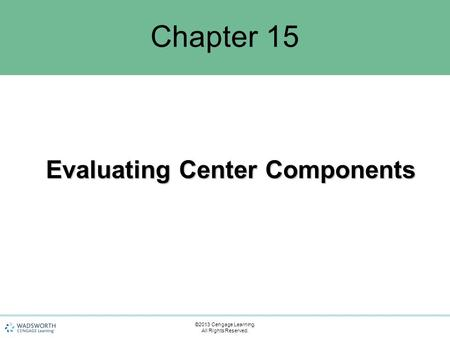 Chapter 15 Evaluating Center Components ©2013 Cengage Learning. All Rights Reserved.